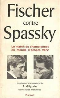 Fischer contre Spassky. Le match du championnat du monde d'échecs 1972 par Svetozar  Gligoric