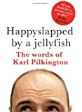 Happyslapped by a jellyfish : The words of Karl Pilkington