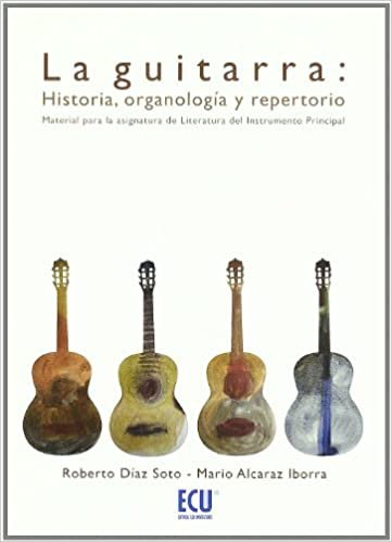 La guitarra: Historia, organología y repertorio: Amazon.es: Mario Alcaraz Iborra, Roberto Díaz Soto: Libros