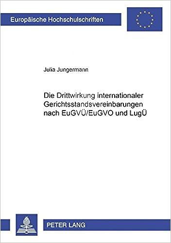 Book Die Drittwirkung internationaler Gerichtsstandsvereinbarungen nach EuGVÜ/EuGVO und LugÜ (Europäische Hochschulschriften / European University Studies ... Universitaires Européennes) (German Edition)