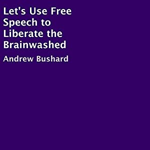 Let's Use Free Speech to Liberate the Brainwashed Audiobook