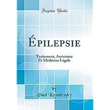 Épilepsie: Traitement, Assistance Et Médécine Légale (Classic Reprint)