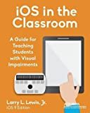 img - for iOS in the Classroom: A Guide for Teaching Students with Visual Impairments book / textbook / text book