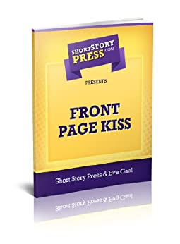Short Story Press Presents Front Page Kiss by [Short Story Press, Gaal, Eve]