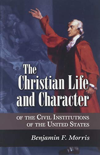 The Christian Life and Character of the Civil Institutions of the United States