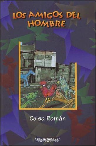 Los Amigos Del Hombre (Literatura Juvenil (Panamericana Editorial)) (Spanish Edition): Celso Roman: 9789583003479: Amazon.com: Books