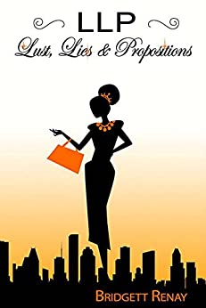 LLP - Lust, Lies & Propositions by [Renay, Bridgett]