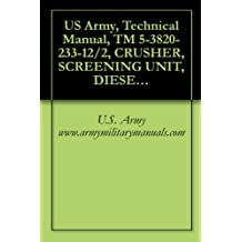 US Army, Technical Manual, TM 5-3820-233-12/2, CRUSHER, SCREENING UNIT, DIESEL ENGINE DRIVEN, SEMITRAILER MOUNTED, 35 TON PER HOUR CAPACITY (IOWA MANUFACTURING ... DRIVEN (3820-878-4285), military manauals