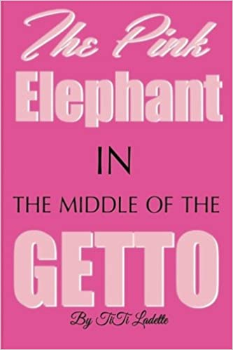 The Pink Elephant In the Middle of the Getto: My Journey Through ...