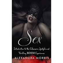 Sex: Introduction to the Submissive Lifestyle and Thrilling BDSM Experiences