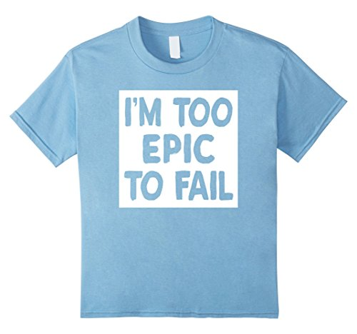 Kids I'm Too Epic To Fail Epic Failure Funny T-Shirts 10 Baby Blue
