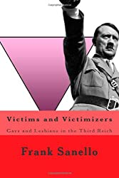 Victims and Victimizers: Gays and Lesbians in the Third Reich