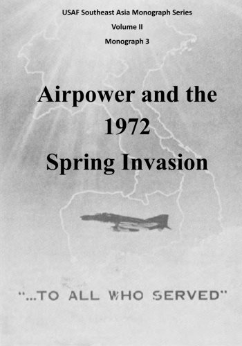 Airpower and the 1972 Spring Invasion (USAF Southeast Asia Monograph Series, Monogragh 3) (Volume 2) ()