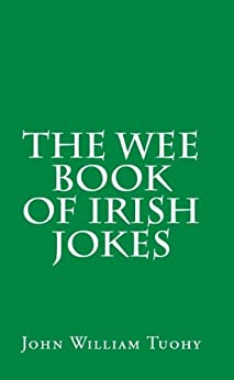 The Wee Book Series. The Wee Book of Irish Jokes by [Tuohy, John William ]