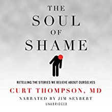 The Soul of Shame: Retelling the Stories We Believe About Ourselves | Livre audio Auteur(s) : Curt Thompson Narrateur(s) : Jim Seybert
