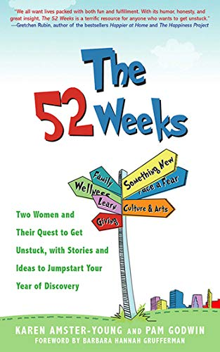 The 52 Weeks: Two Women and Their Quest to Get Unstuck, with Stories and Ideas to Jumpstart Your Year of Discovery