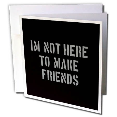 3dRose Uta Naumann Sayings and Typography - Im Not There To Make Friends-Funny Motivation Typography on Black - 6 Greeting Cards with envelopes (gc_272832_1)