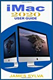iMac 2020 User Guide: The Complete Step By Step Instruction Manual For Beginners, Seniors And Pros To Effectively Master…