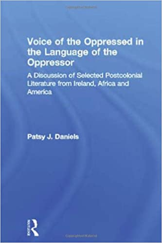 Voice of the Oppressed in the Language of the Oppressor: A Discussion of Selected Postcolonial Literature from Ireland, Africa and America (Literary Criticism and Cultural Theory)