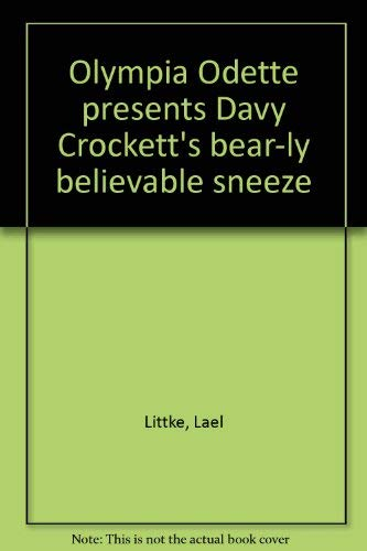 Olympia Odette presents Davy Crockett's bear-ly believable sneeze