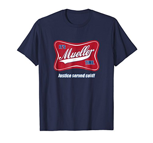 - It's Mueller Time: Justice Served Cold T-Shirt