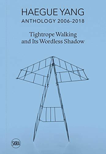 Haegue Yang: Anthology 2006-2018: Tightrope Walking and Its Wordless Shadow