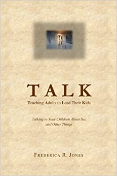 Talk: Teaching Adults To Lead Their Kids: Talking to Your Children about Sex and Other Things