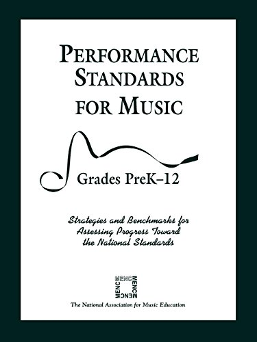 Performance Standards for Music: Strategies and Benchmarks for Assessing Progress Toward the National Standards, Grades PreK-12