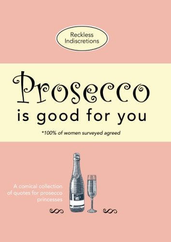 Prosecco Is Good For You: A comical collection of quotes for prosecco princesses