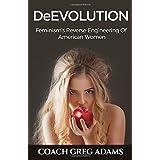 DeEvolution: Feminism's Reverse Engineering Of American Women