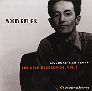 Woody Guthrie Muleskinner Blues The Asch Recordings