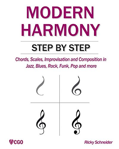 MODERN HARMONY STEP BY STEP: Chords, scales, improvisation and composition in modern music: Jazz, Blues, Rock, Funk, Pop and more (Jazz Chords Funk)
