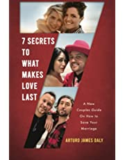 7 Secrets To What Makes Love Last: A New Couples Guide On How To Save Your Marriage