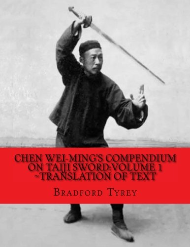 (Chen Wei-Ming's Compendium on Taiji Sword:Volume 1~Translation of Text)
