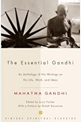 The Essential Gandhi: An Anthology of His Writings on His Life, Work, and Ideas Kindle Edition