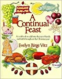 A Continual Feast: A Cookbook to Celebrate the Joys of Family and Faith Throughout the Christian Yea