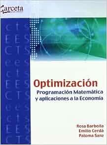 Optimizacion: Programacion Matematica y Aplicaciones a la Economi a