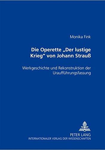 Read Online Die Operette «Der lustige Krieg» von Johann Strauß: Werkgeschichte und Rekonstruktion der Uraufführungsfassung (German Edition) pdf