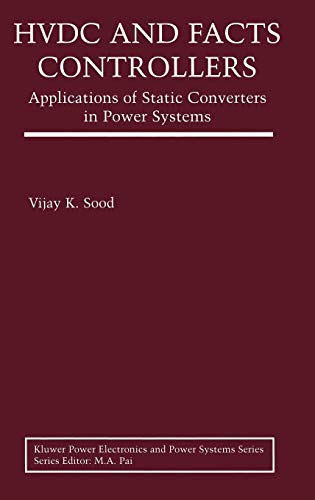 HVDC and FACTS Controllers: Applications of Static Converters in Power Systems (Power Electronics and Power Systems)