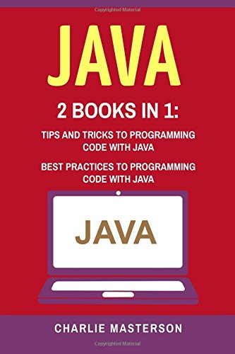 Java: Tips and Tricks / Best Practices to Programming Code With Java: 2 Books in 1: Tips and Tricks + Best Practices to Programming Code with Java: 3 … Language, Programming, Computer Programming)