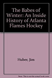 The Babes of Winter: An Inside History of Atlanta Flames Hockey
