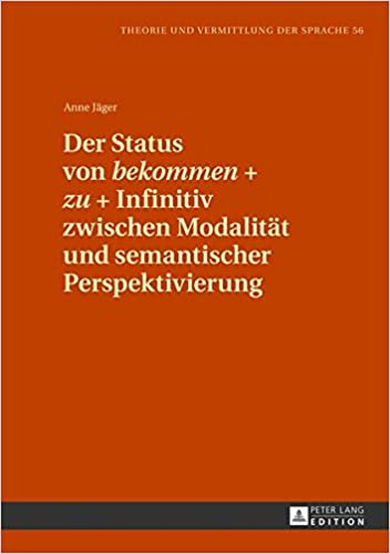 Der Status Von -Bekommen- + -Zu- + Infinitiv Zwischen Modalitaet Und Semantischer Perspektivierung (Theorie Und Vermittlung Der Sprache)