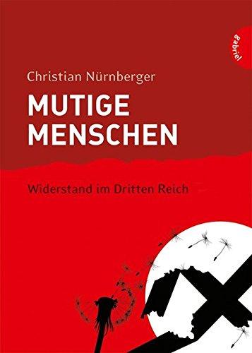 Mutige Menschen, Band 2: Mutige Menschen - Widerstand im Dritten Reich