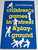 Children's Games in Street and Playground, Iona Opie and Peter Opie, 0192814893