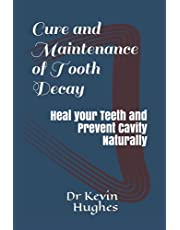 Cure and Maintenance Tooth Decay: Heal your Teeth and Prevent Cavity Naturally