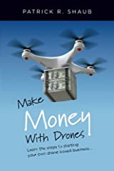 """You'll enjoy this motivational and easy way to learn the steps to starting and operating your own drone based business. """"Make Money With Drones,"""" was written by a veteran pilot and aviation businessman who now owns and operates his own drone-..."""