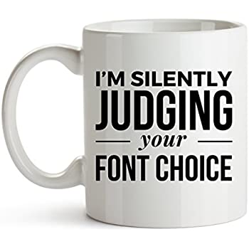 amazon com i m silently judging your font choice funny coffee mug