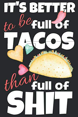 It's better to be full of tacos than full of shit.: Trendy gift for tacos lovers, 120 blank lined pages journal ideal for notes, work, diary and ... softcover with a funny quote. 6x9 notebook. by Party Time Journals