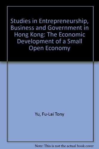 Studies in Entrepreneurship, Business and Government in Hong Kong: The Economic Development of a Small Open Economy