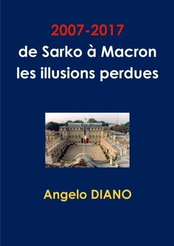 2007-2017, De Sarko à Macron, Les Illusions Perdues French Edition